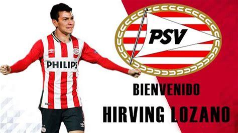 HIRVING LOZANO ES NUEVO JUGADOR DEL PSV   YouTube