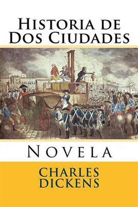Historia de DOS Ciudades: Novela by Charles Dickens ...