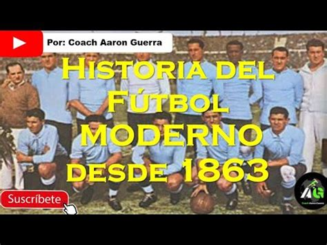 Historia del Fútbol Moderno... ¿Cómo empezó y cuál es su ...