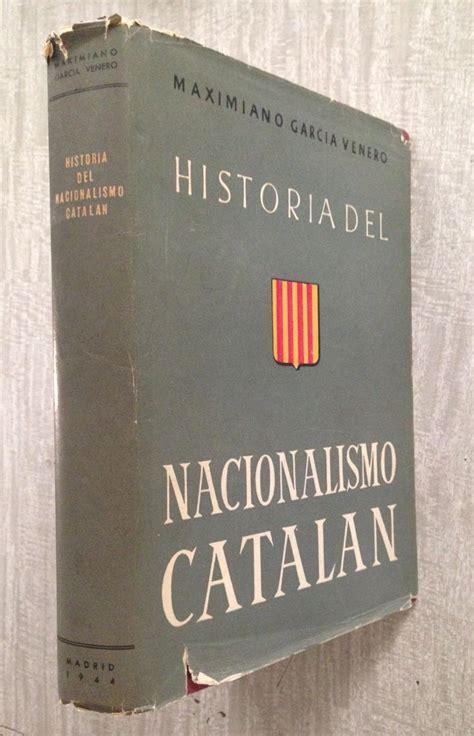 HISTORIA DEL NACIONALISMO CATALÁN  1793 1936  by GARCÍA ...