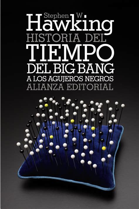 HISTORIA DEL TIEMPO: DEL BIG BANG A LOS AGUJEROS NEGROS ...