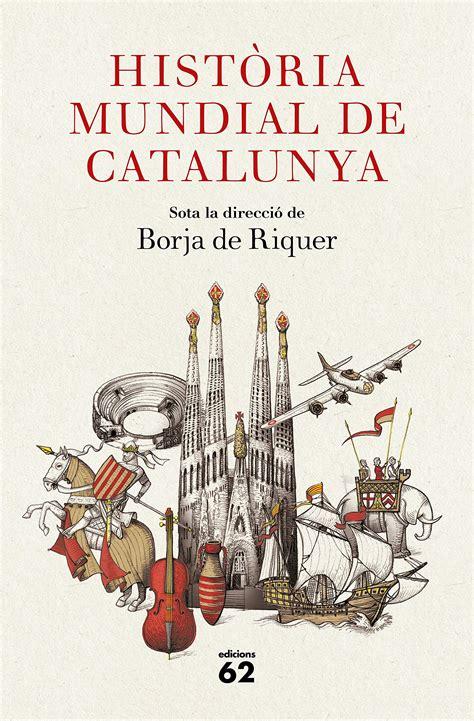Història mundial de Catalunya   Borja de Riquer   Edicions ...