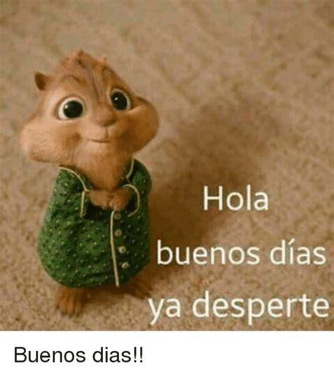 Hola Buenos Dias Ya Desperte Buenos Dias!!   Meme on ME.ME