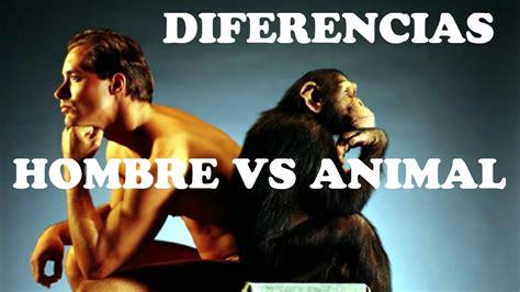 Hombre VS Animal: Las Principales Diferencias   YouTube