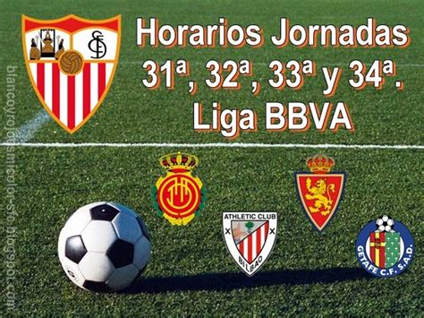 Horarios Jornadas 31ª, 32ª, 33ª y 34ª Liga BBVA.   Blanco ...
