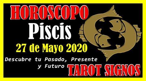 Horóscopo de Hoy PISCIS 27 de Mayo de 2020 Horóscopo ...
