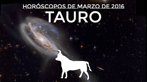 HORÓSCOPO TAURO ☆ Marzo 2016   YouTube