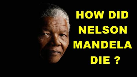 How Did Nelson Mandela Die?   YouTube