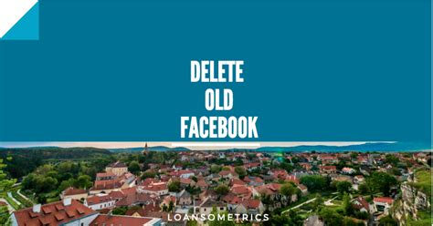 How to deactivate Or delete my Old Facebook Account ...