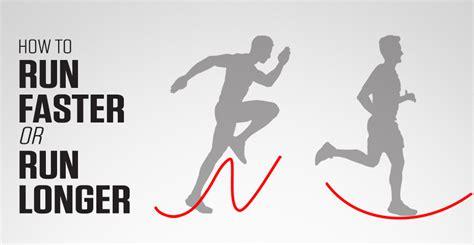 How to Run Faster or Run Longer