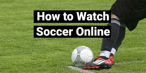 How to Watch Soccer Online   Live Stream for Soccer Fans