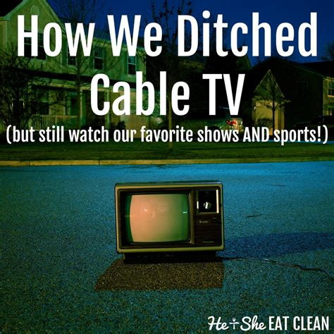 How We Ditched Cable TV — He & She Eat Clean | Healthy ...