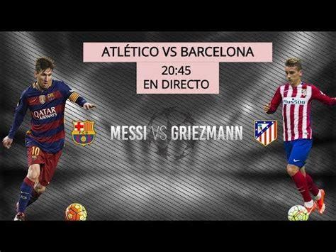 HOY!!!  PARTIDO ATLÉTICO DE MADRID VS BARCELONA + EN ...