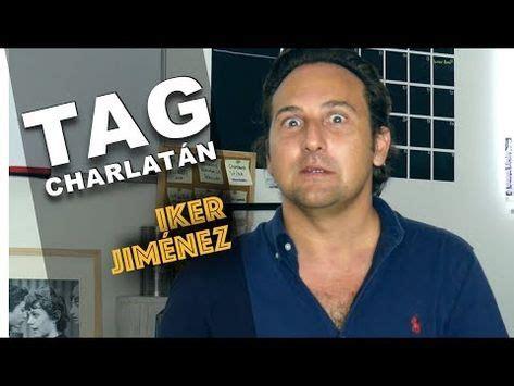 Hoy sometemos a Iker Jiménez a nuestro TAG Charlatán. Y ...