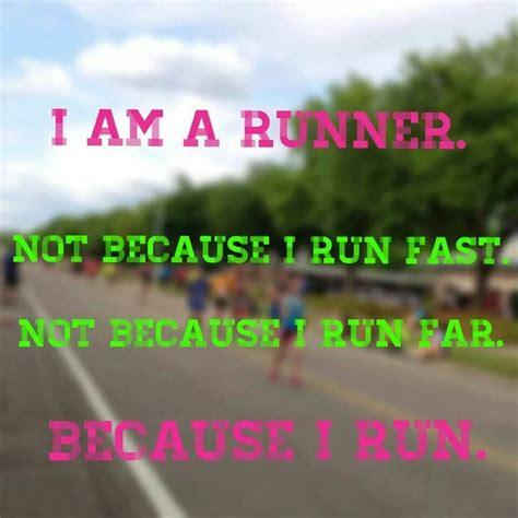 I AM A RUNNER. Not because I run fast. Not because I run ...