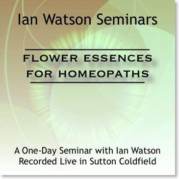 Ian Watson Seminar Downloads Flower Essences for Homeopaths