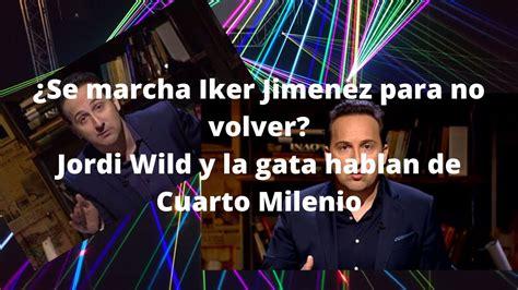 ¿Iker jimenez deja sus programas? JordiWild y la gata de ...