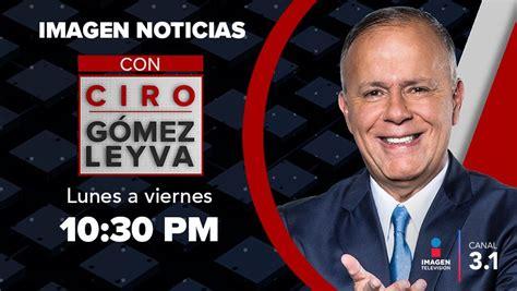Imagen Noticias con Ciro Gómez Leyva | Imagen Televisión