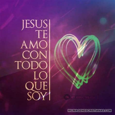 Imágenes Cristianas: Jesús te amo con todo lo que soy