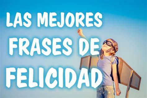 IMÁGENES DE FELICIDAD  Frases cortas de felicidad ...