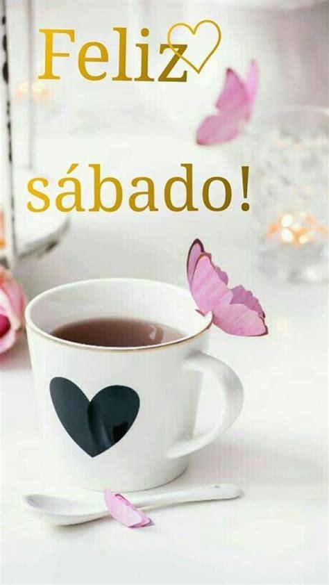 Imagenes frases buenos dias feliz sabado bendiciones cafe ...