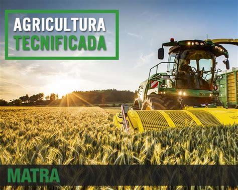 Importancia de la Agricultura tecnificada en la región – Matra