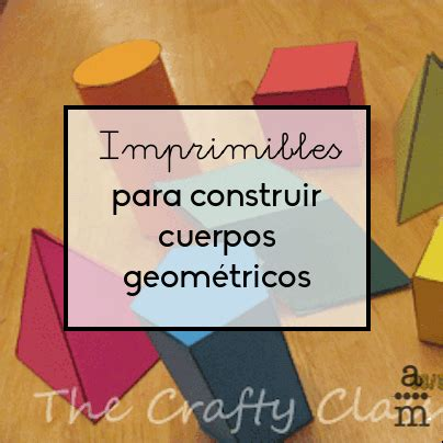 Imprimibles para construir cuerpos geométricos | Ideas ...