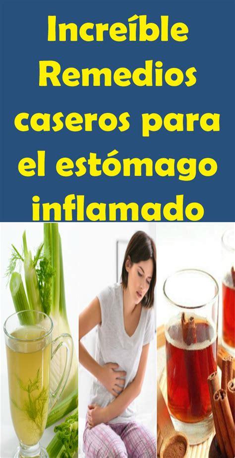 Increíble Remedios caseros para el estómago inflamado ...