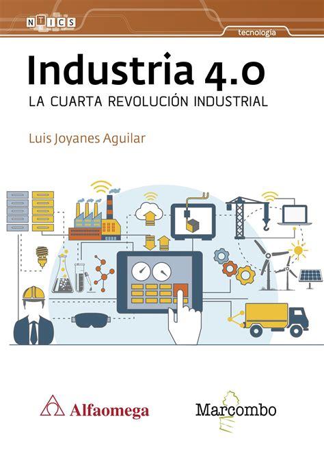 Industria 4.0 La cuarta revolución industrial   Marcombo ...