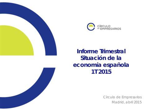 Informe trimestral situación económica española 1t 2015 ...