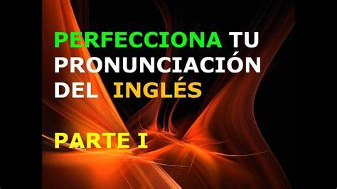 Inglés Americano   Lección 1   Pronunciación  1ra. Parte ...