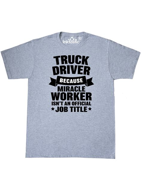 INKtastic   Truck Driver Because Miracle Worker isnt an ...