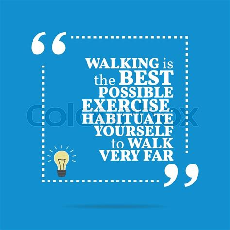 Inspirational motivational quote. Walking is the best ...