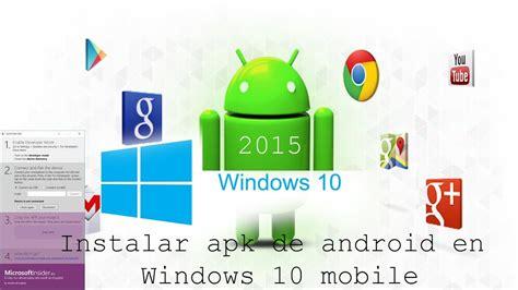 Instalar apk de Android en Windows 10 mobile | Español ...