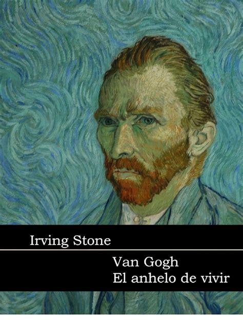 Irving, Stone   Anhelo de Vivir. La vida de Vincent Van ...
