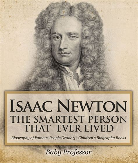 Isaac Newton: The Smartest Person That Ever Lived ...