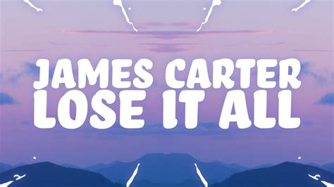 James Carter   Lose It All  Lyrics  feat. Dominic Neill ...