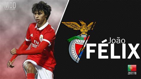João Félix   Benfica   Goals, Skills, Assists   2017/18 ...
