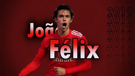 Joao Felix   Goals & Skills 2019   Benfica   YouTube