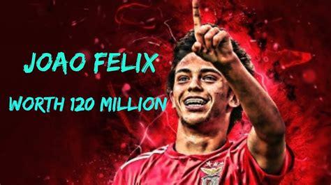 Joao Felix  Worth 120 Million   Goals, Skills, Assists ...