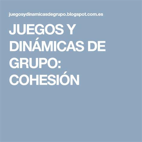 JUEGOS Y DINÁMICAS DE GRUPO: COHESIÓN | Juegos para ...