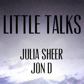 Julia Sheer & Jon D.   Little Talks Lyrics   Musixmatch