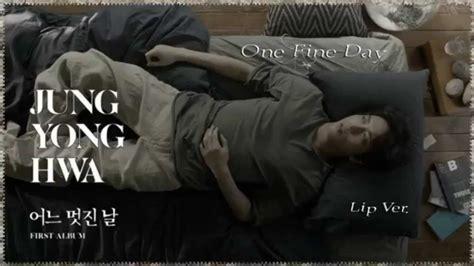 Jung Yong Hwa  CN BLUE    One Fine Day Lip Ver. MV HD k ...
