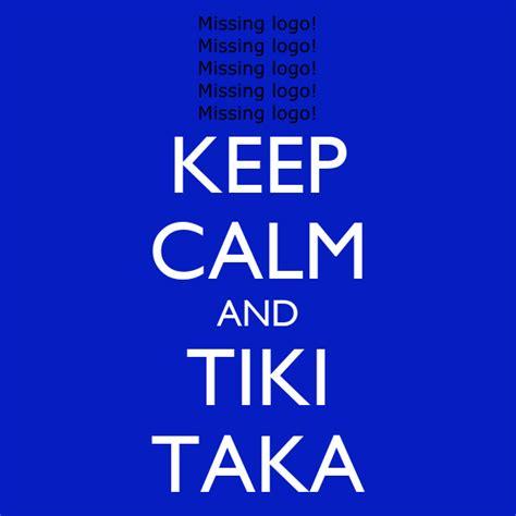 KEEP CALM AND TIKI TAKA Poster   MIKE   Keep Calm o Matic