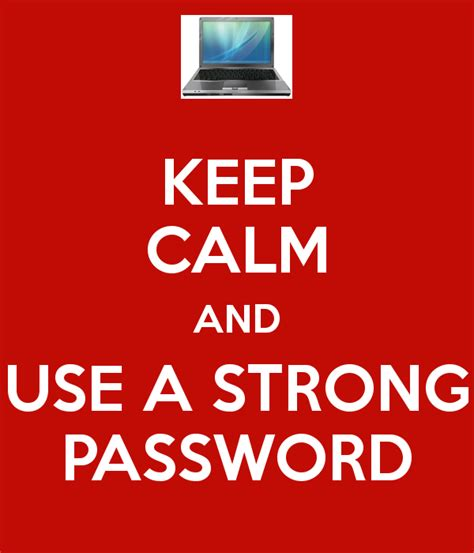KEEP CALM AND USE A STRONG PASSWORD Poster   andrewcleaves ...