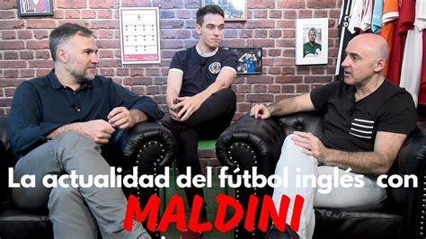 LA ACTUALIDAD DEL FÚTBOL INGLÉS CON MALDINI   YouTube