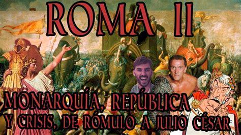 LA ANTIGUA ROMA II   Monarquía, República y crisis, de ...