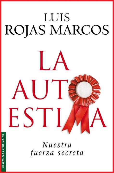 La Autoestima: Nuestra Fuerza Secreta   Luis Rojas Marcos ...