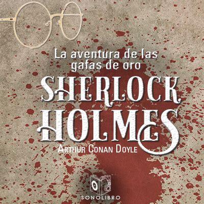 La aventura de las gafas de oro de Arthur Conan Doyle ...