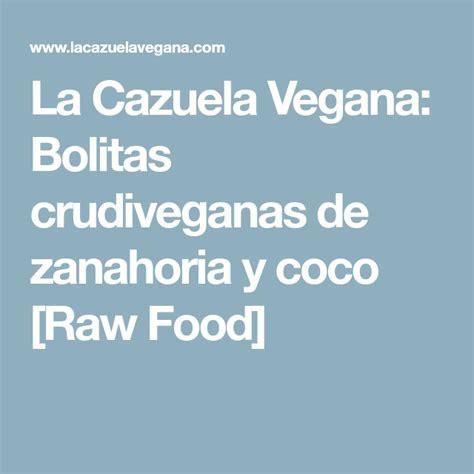 La Cazuela Vegana: Bolitas crudiveganas de zanahoria y ...